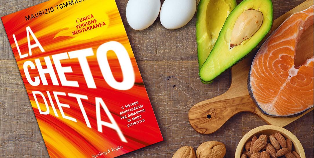 La chetodieta, dieta chetogenica mediterranea per la salute, il benessere, il dimagrimento, per bruciare i grassi in maniera definitiva